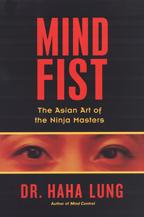 Mind Fist: The Asian Art of the Ninja Masters