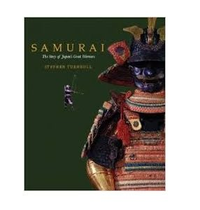 Samurai The Story of Japans Great Warriors