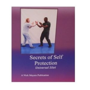 Secrets of Self Protection Universal Silat