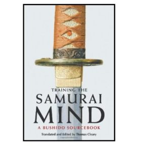 Training the Samurai Mind - A Bushido Source Book