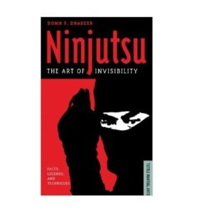 Ninjutsu The Art of Inisibility by Donn Draeger